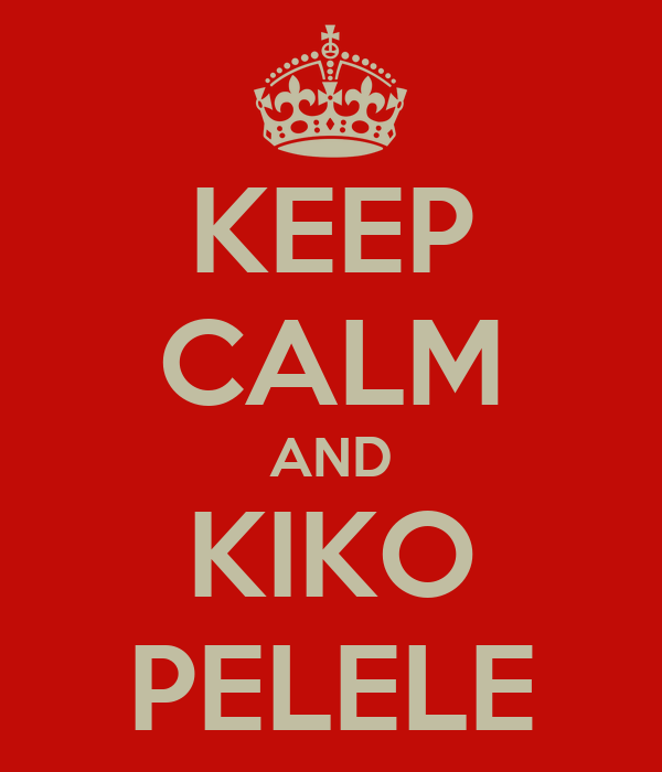 KEEP CALM AND KIKO PELELE