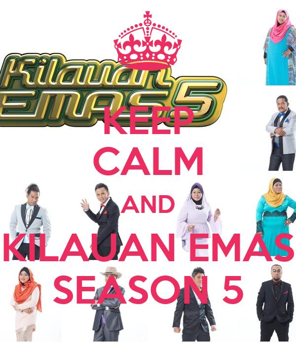 KEEP CALM AND KILAUAN EMAS SEASON 5