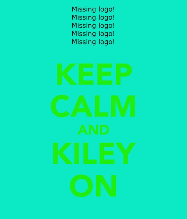 KEEP CALM AND KILEY ON