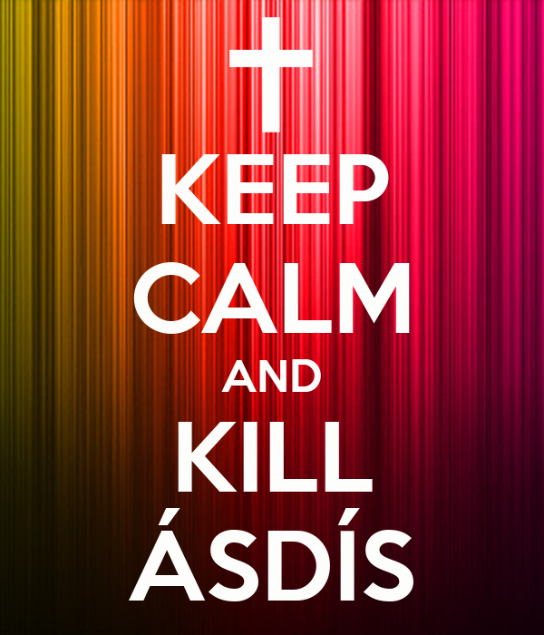 KEEP CALM AND KILL ÁSDÍS