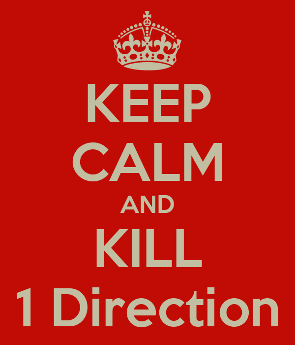 KEEP CALM AND KILL 1 Direction