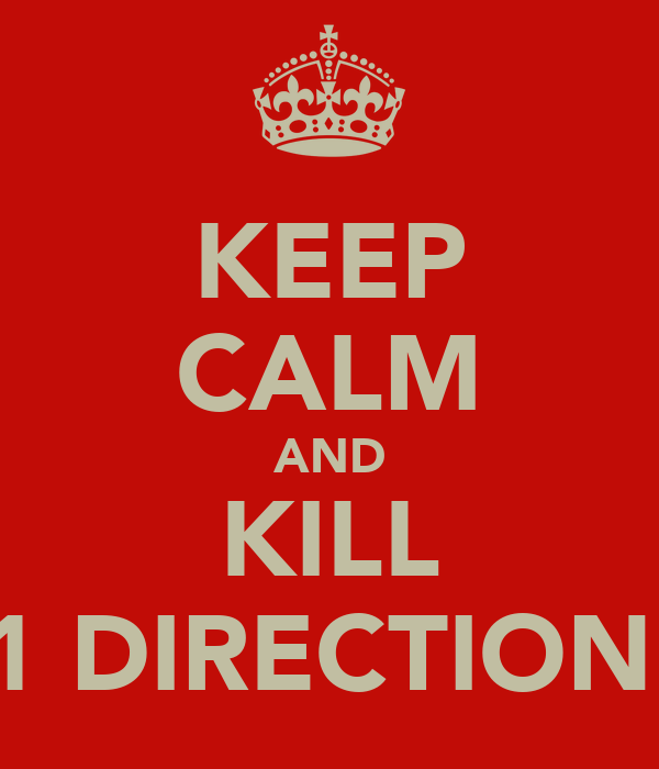 KEEP CALM AND KILL 1 DIRECTION