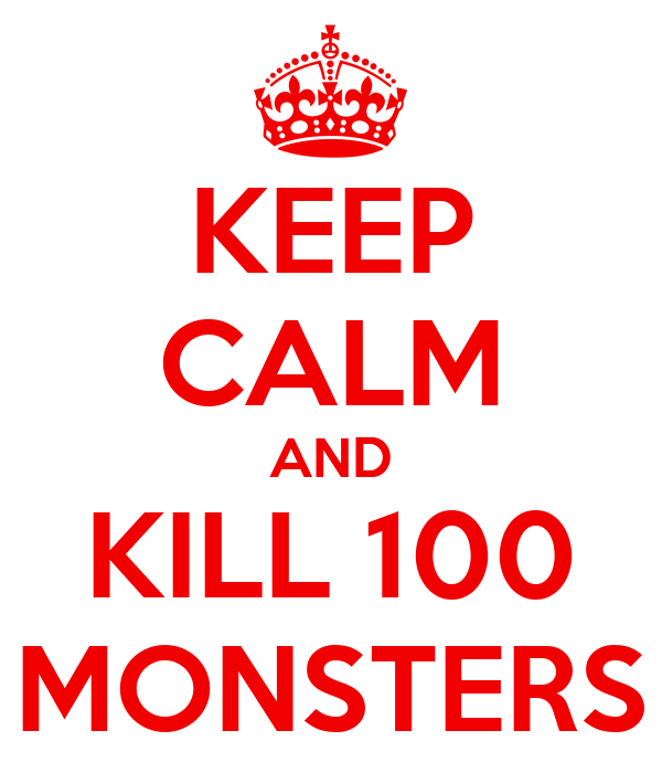 KEEP CALM AND KILL 100 MONSTERS