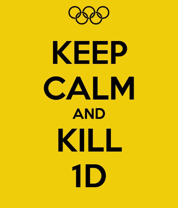 KEEP CALM AND KILL 1D