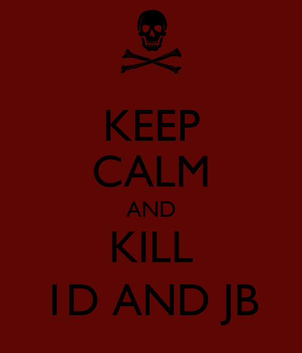 KEEP CALM AND KILL 1D AND JB