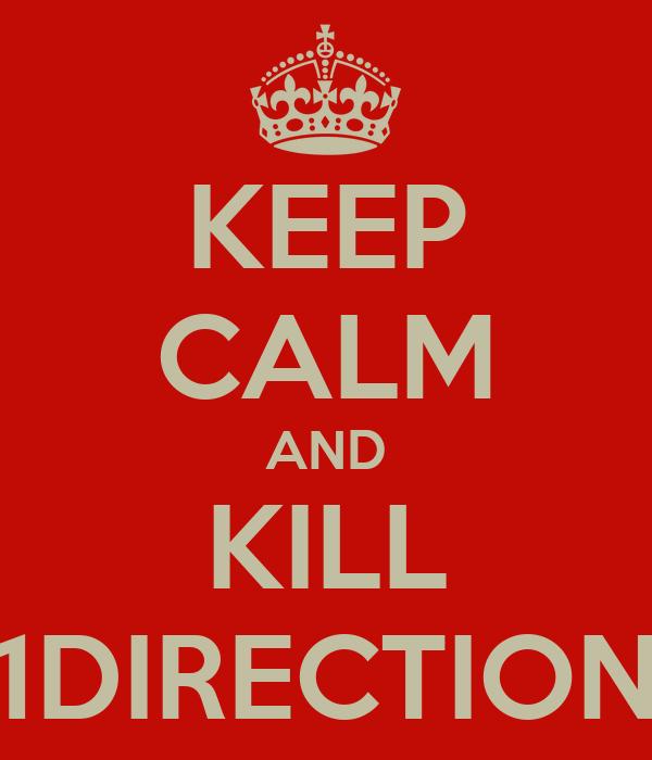 KEEP CALM AND KILL 1DIRECTION