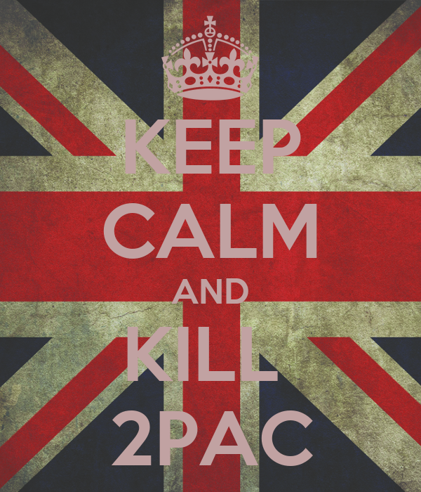 KEEP CALM AND KILL  2PAC