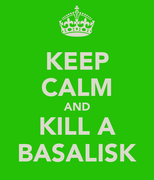 KEEP CALM AND KILL A BASALISK