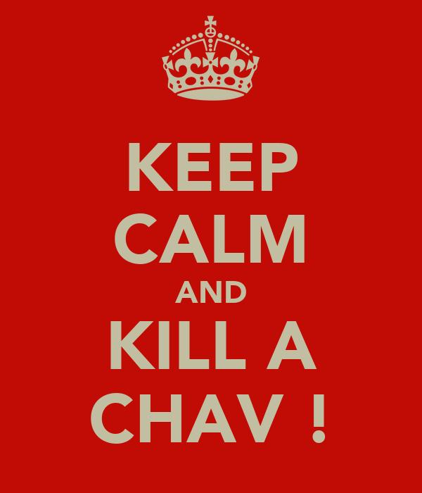 KEEP CALM AND KILL A CHAV !