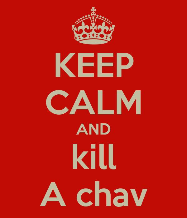 KEEP CALM AND kill A chav