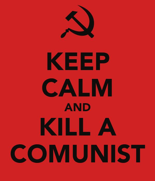 KEEP CALM AND KILL A COMUNIST