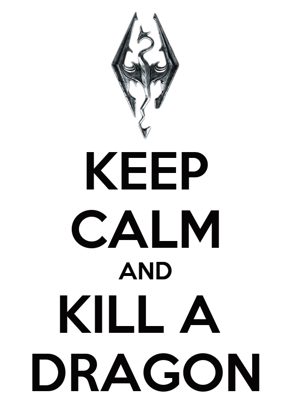 KEEP CALM AND KILL A  DRAGON