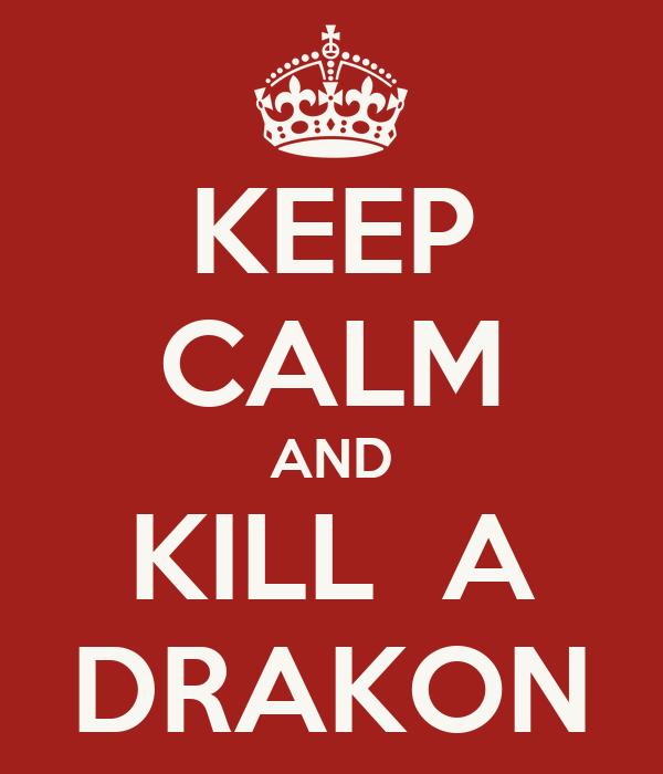 KEEP CALM AND KILL  A DRAKON