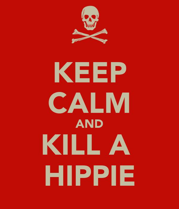 KEEP CALM AND KILL A  HIPPIE