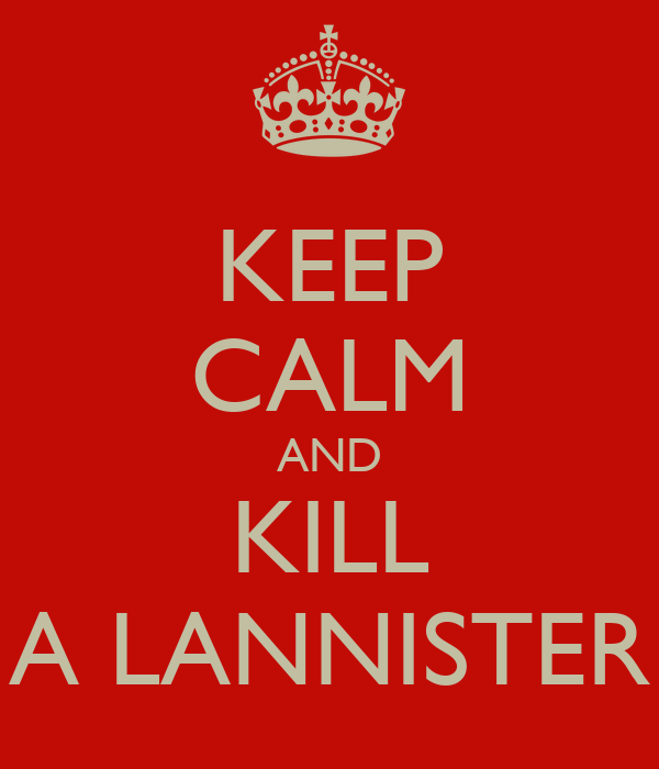 KEEP CALM AND KILL A LANNISTER