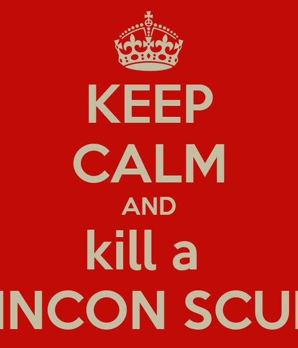 KEEP CALM AND kill a  LINCON SCUM