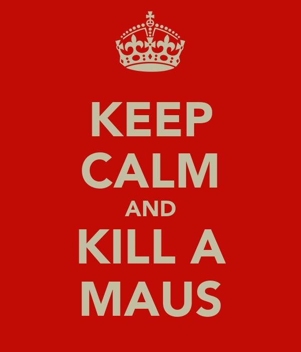 KEEP CALM AND KILL A MAUS