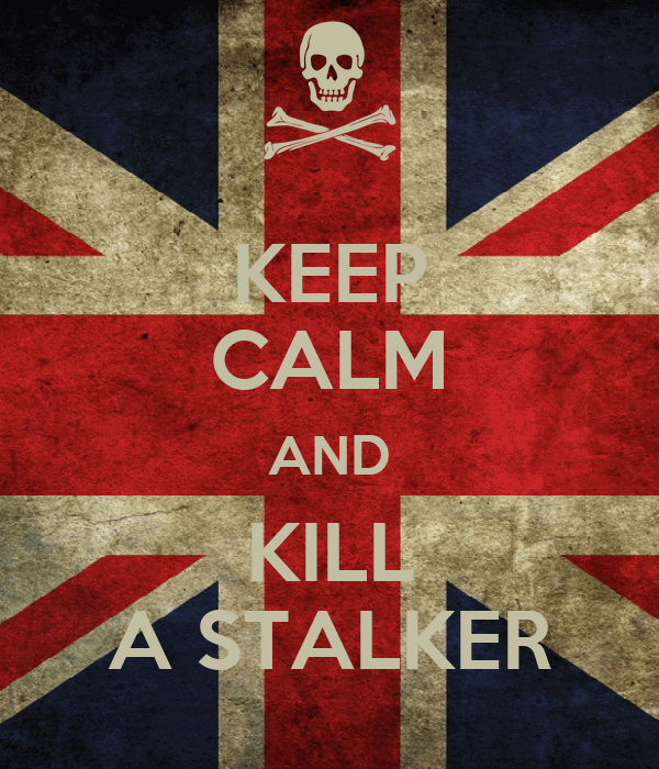 KEEP CALM AND KILL A STALKER