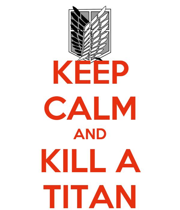 KEEP CALM AND KILL A TITAN