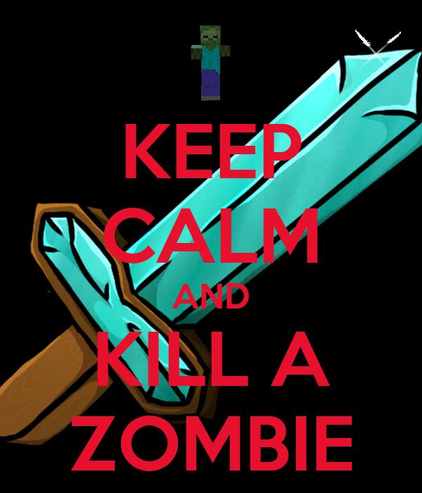 KEEP CALM AND KILL A ZOMBIE