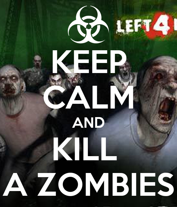 KEEP CALM AND KILL  A ZOMBIES