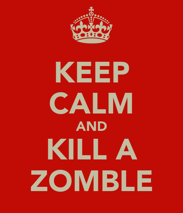 KEEP CALM AND KILL A ZOMBLE