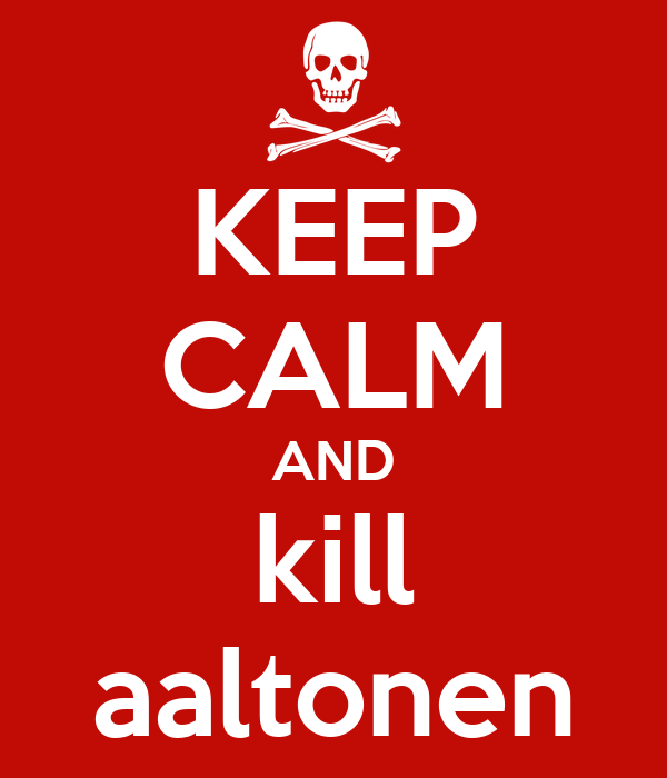 KEEP CALM AND kill aaltonen