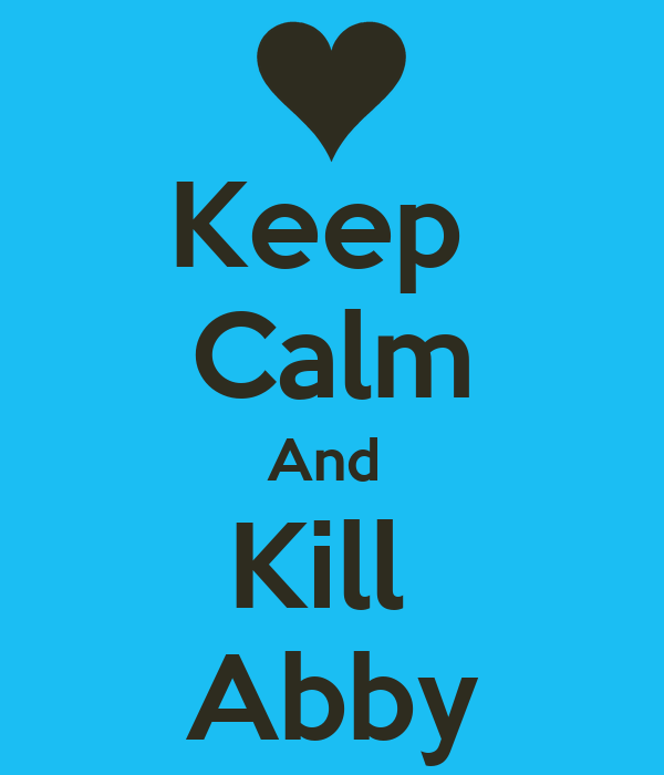 Keep  Calm And  Kill  Abby