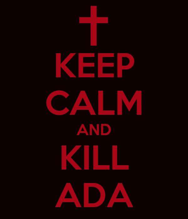 KEEP CALM AND KILL ADA