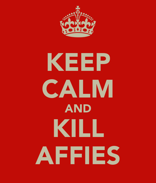 KEEP CALM AND KILL AFFIES