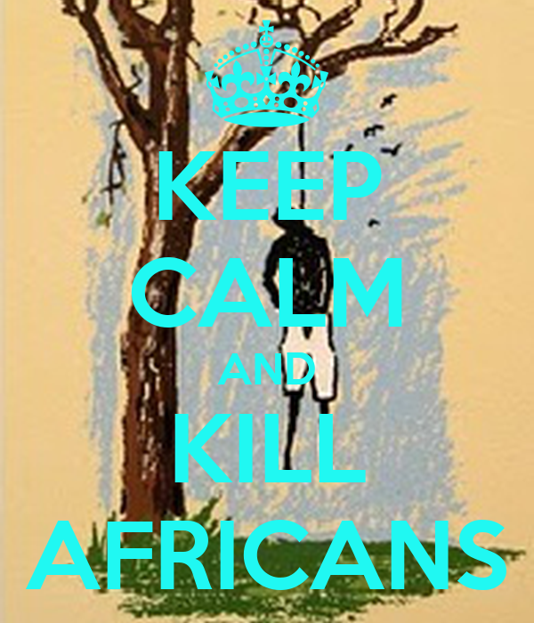 KEEP CALM AND KILL AFRICANS