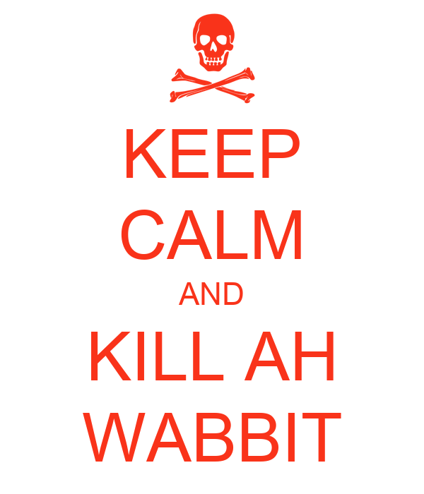 KEEP CALM AND KILL AH WABBIT