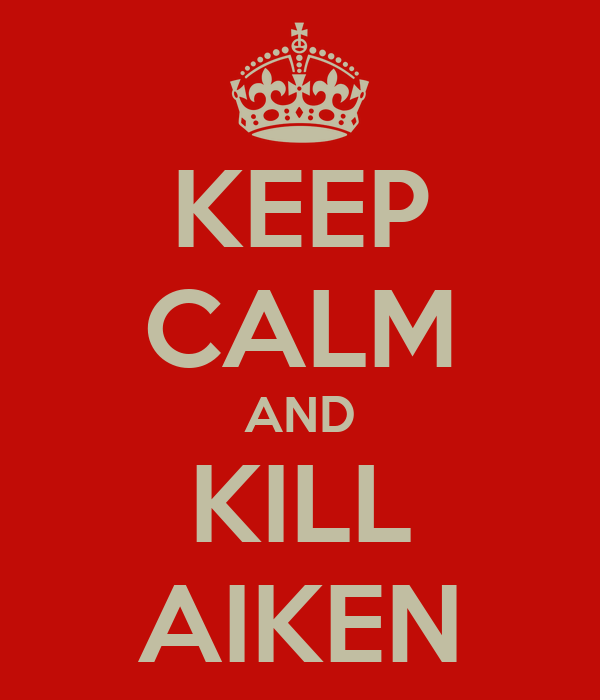 KEEP CALM AND KILL AIKEN