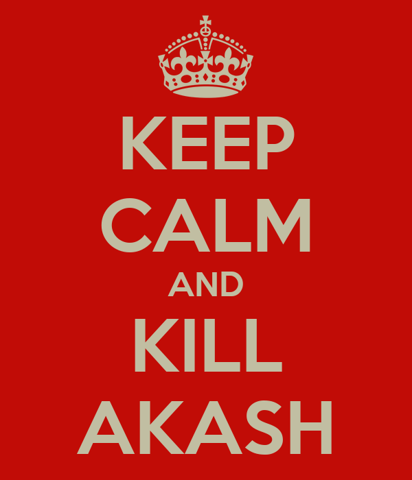 KEEP CALM AND KILL AKASH