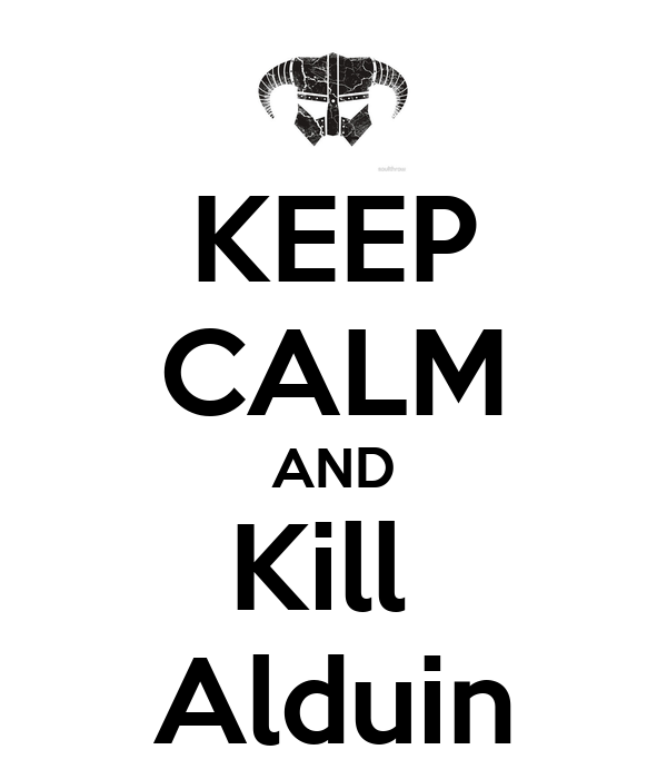 KEEP CALM AND Kill  Alduin