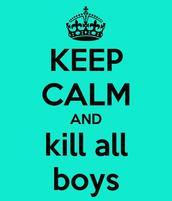 KEEP CALM AND kill all boys