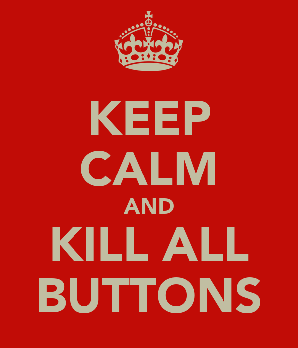 KEEP CALM AND KILL ALL BUTTONS