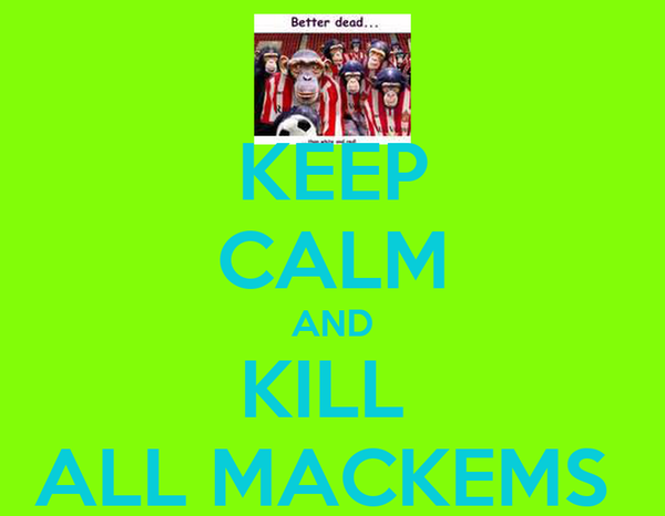 KEEP CALM AND KILL  ALL MACKEMS
