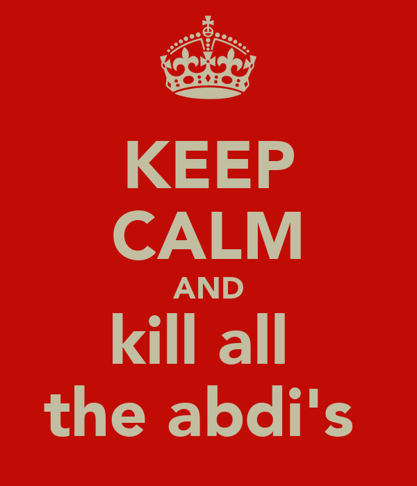 KEEP CALM AND kill all  the abdi's