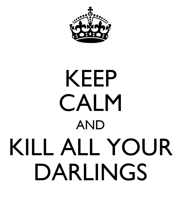 KEEP CALM AND KILL ALL YOUR DARLINGS