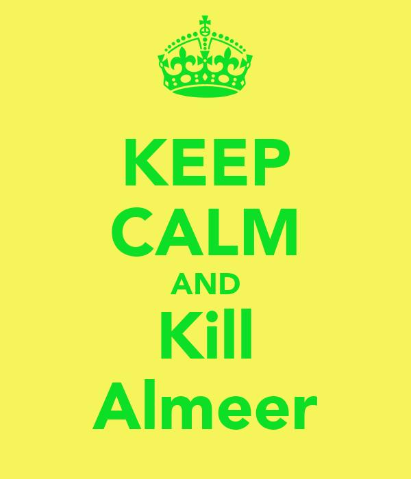 KEEP CALM AND Kill Almeer