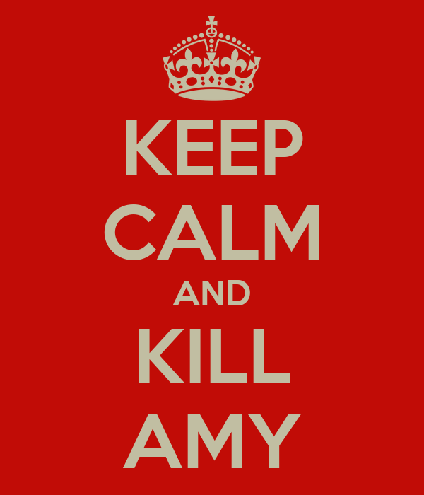 KEEP CALM AND KILL AMY