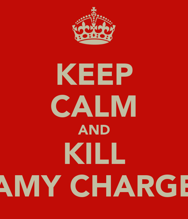 KEEP CALM AND KILL AMY CHARGE