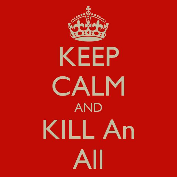 KEEP CALM AND KILL An All