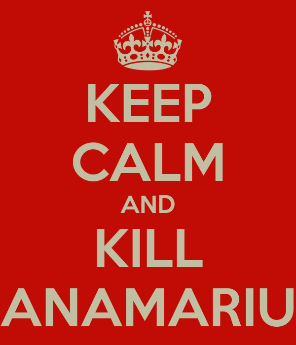 KEEP CALM AND KILL ANAMARIU