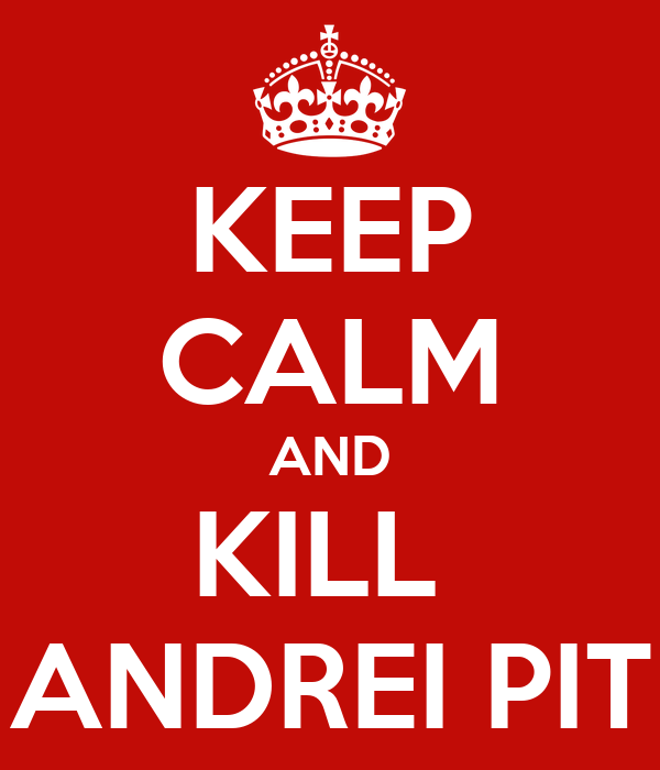 KEEP CALM AND KILL  ANDREI PIT