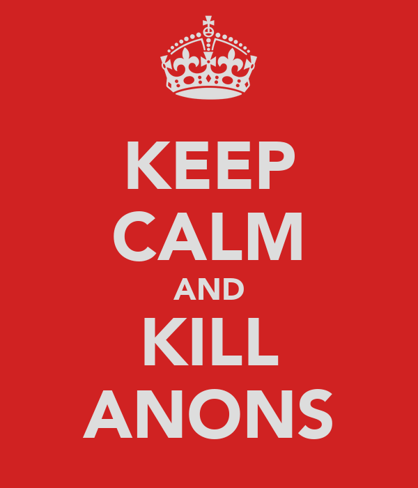 KEEP CALM AND KILL ANONS