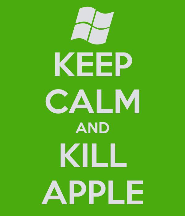 KEEP CALM AND KILL APPLE