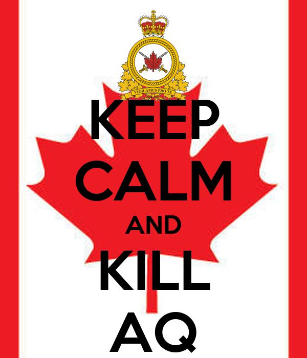 KEEP CALM AND KILL AQ