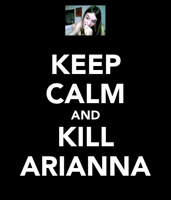KEEP CALM AND KILL ARIANNA